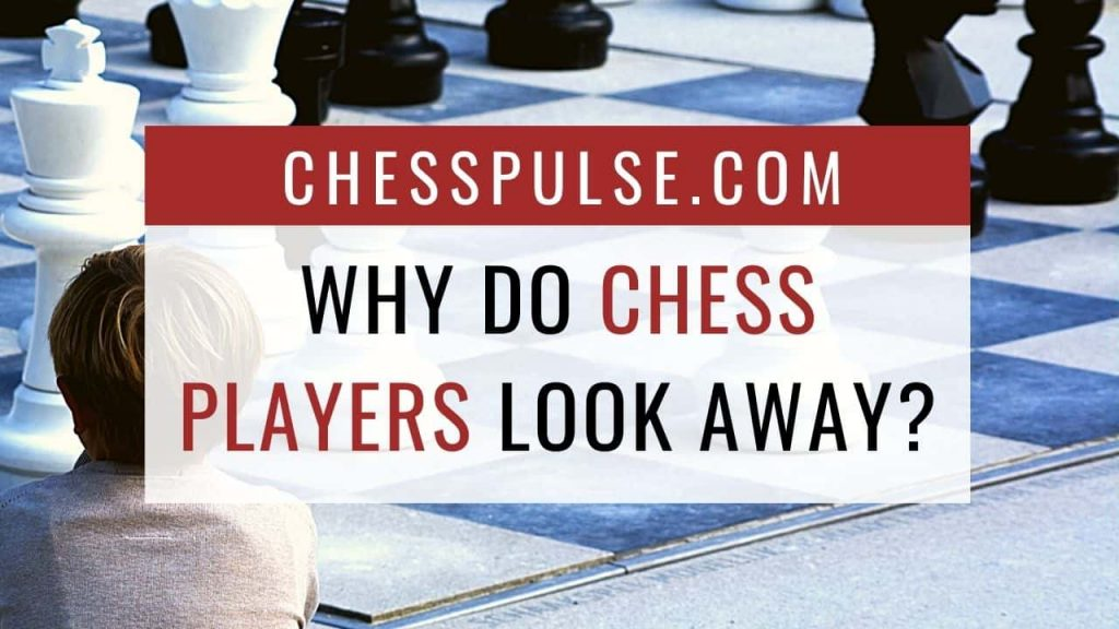 Why do chess players look away? - ChessPulse.com