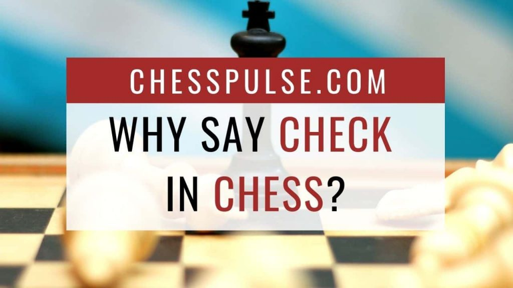 Why say check in chess? - ChessPulse.com
