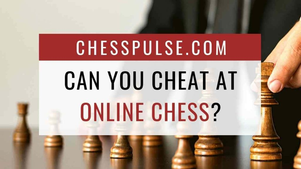 Can you cheat at online chess? - ChessPulse.com