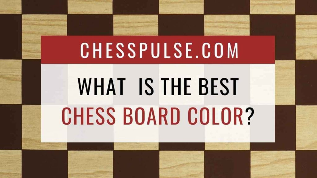 What is the best chess board color? - ChessPulse.com