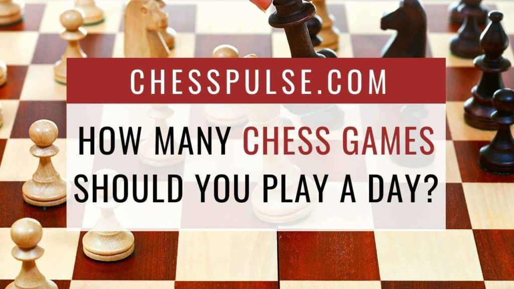 How many chess games should you play a day? - ChessPulse.com