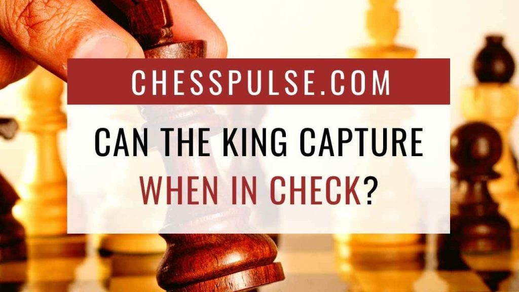 Can the king capture when in check? - ChessPulse.com