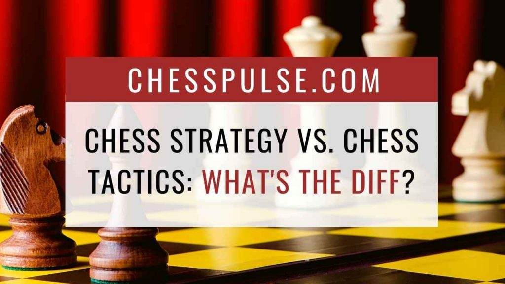Chess strategy vs. chess tactics: What's the difference? - ChessPulse.com