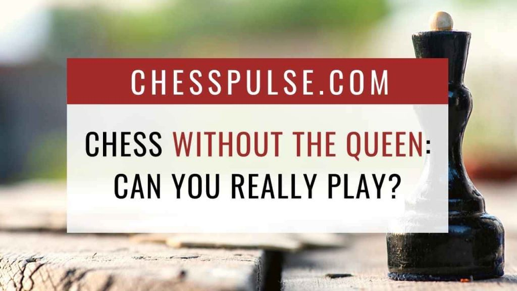 Chess without the queen can you really play? - ChessPulse.com