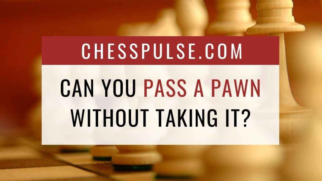Can you pass a pawn without taking it? - ChessPulse.com