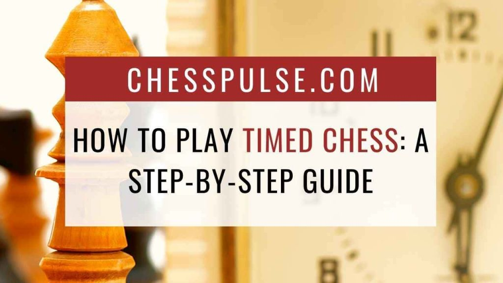 How to play timed chess: A step-by-step guide - ChessPulse.com