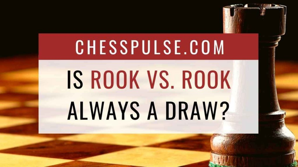 Is rook vs. rook always a draw? - ChessPulse.com