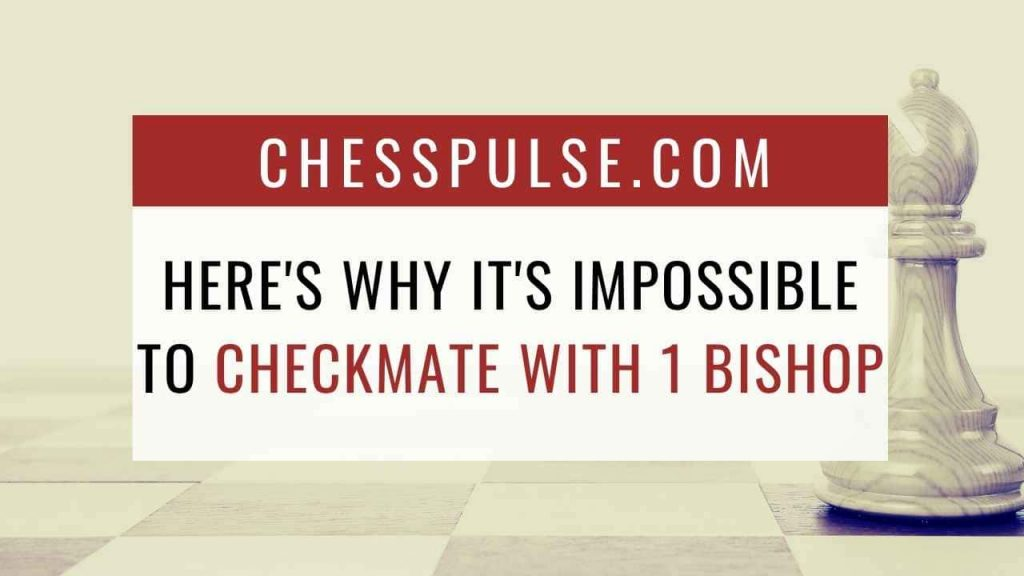 Here's why it's impossible to checkmate with 1 bishop - ChessPulse.com
