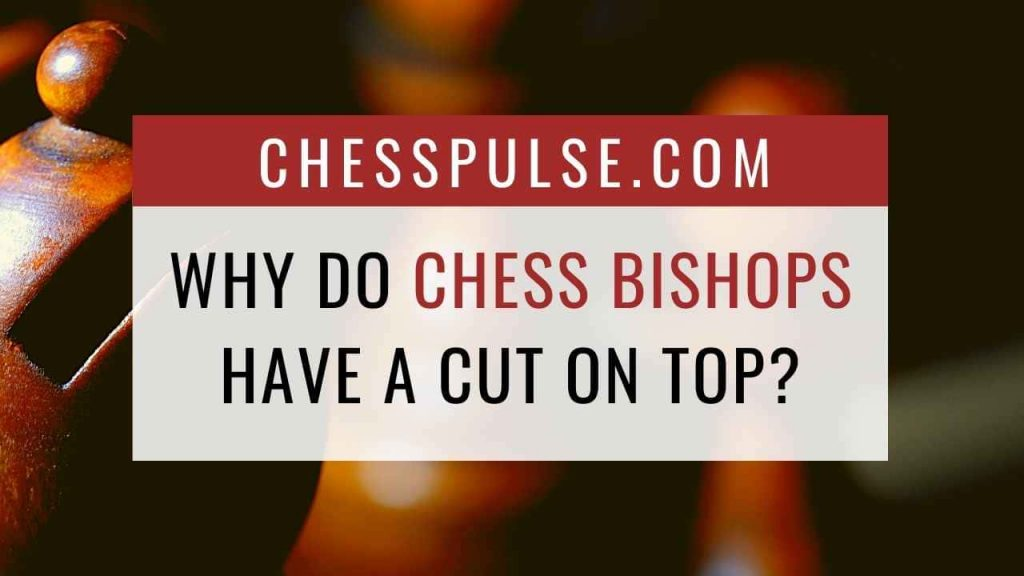 Why do chess bishops have a cut on top? - ChessPulse.com
