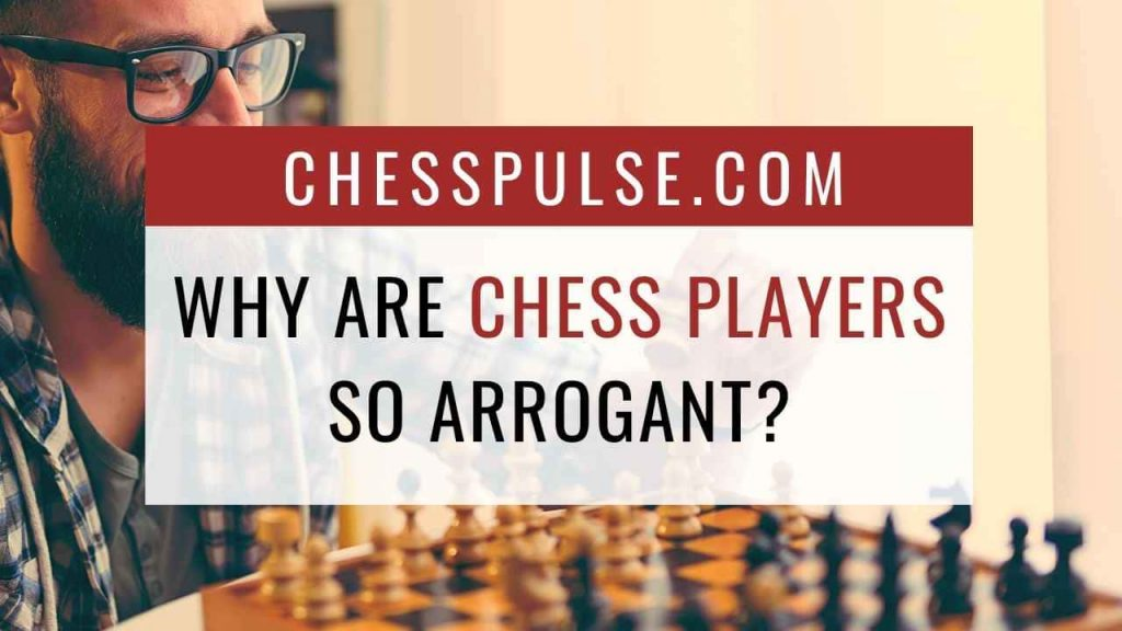 Why are chess players so arrogant? - ChessPulse.com