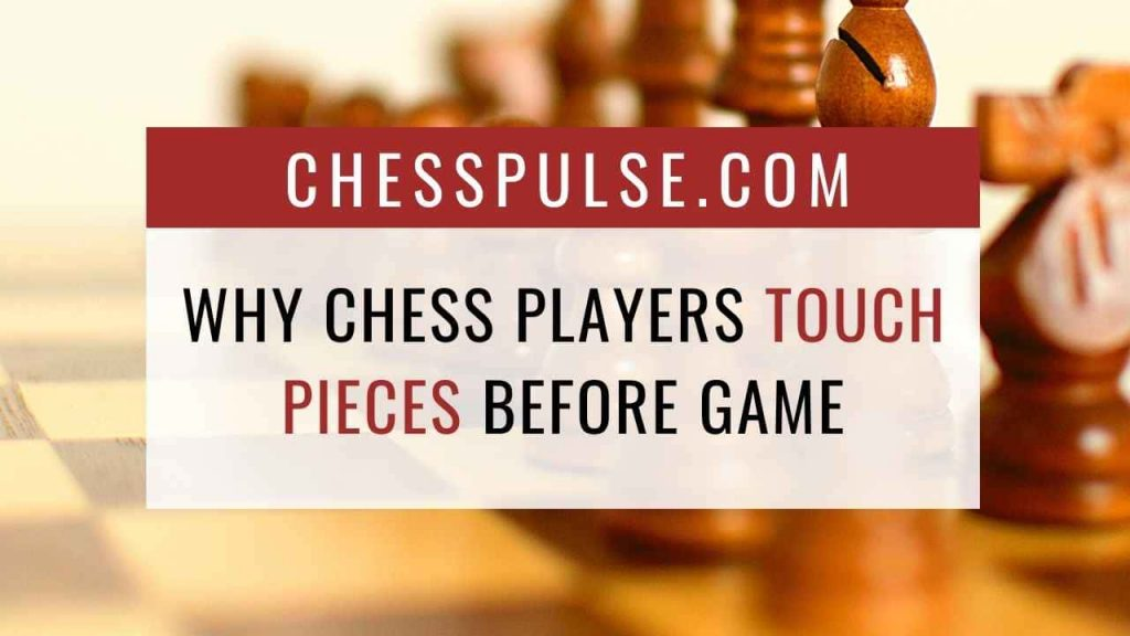Why chess players touch pieces before the game - ChessPulse.com
