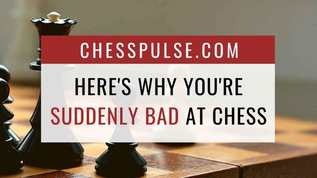 Here's why your suddenly bad at chess - ChessPulse.com