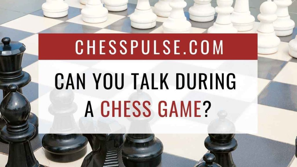 Can you talk during a chess game? - ChessPulse.com