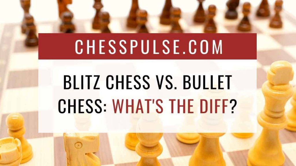 Blitz chess vs. Bullet chess: What's the difference? - ChessPulse.com