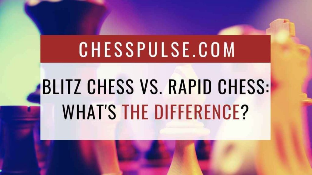 Blitz chess vs. rapid chess: What's the difference? - ChessPulse.com