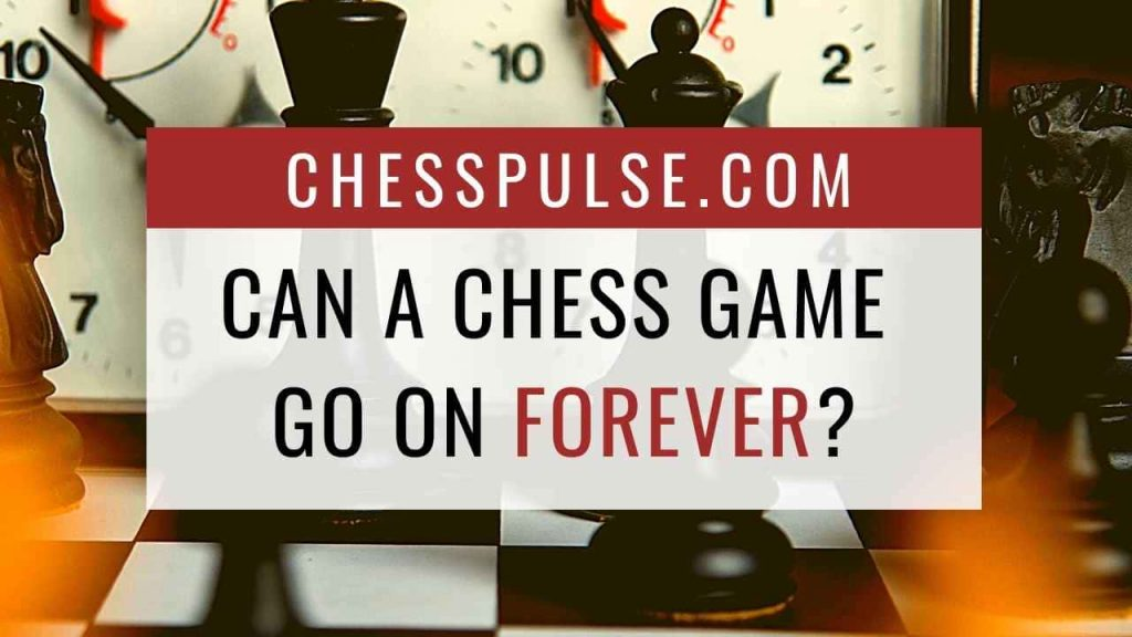 Can a chess game go on forever? - ChessPulse.com