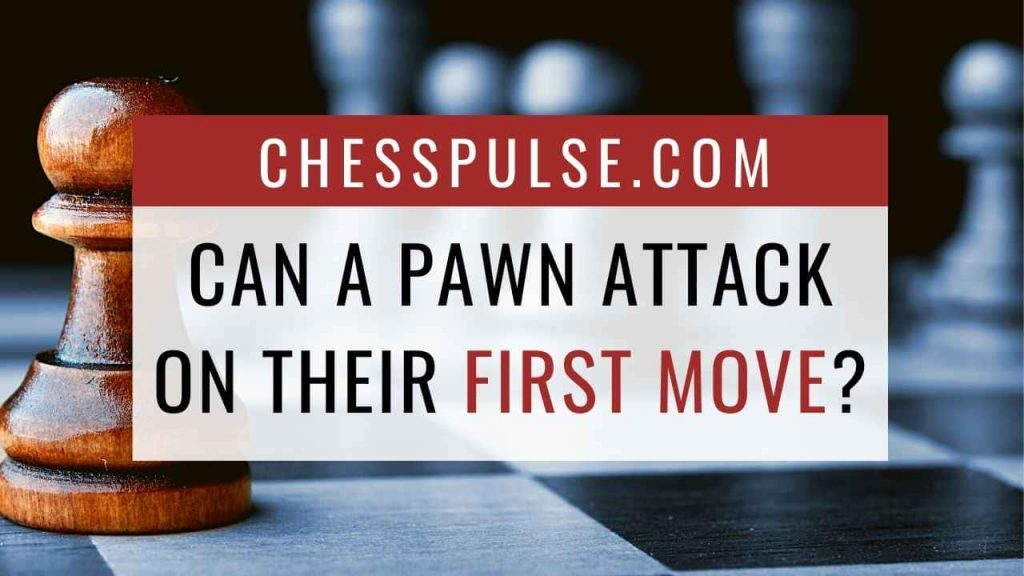 Can a pawn attack on their first move? - ChessPulse.com