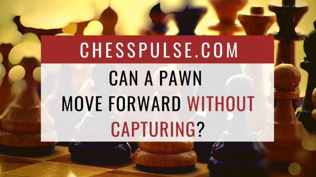 Can a pawn move forward without capturing? - ChessPulse.com