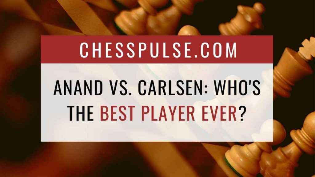 Anand vs. Carlsen: Who's the best player ever? - ChessPulse.com