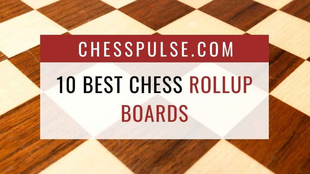 10 best chess rollup boards - ChessPulse.com