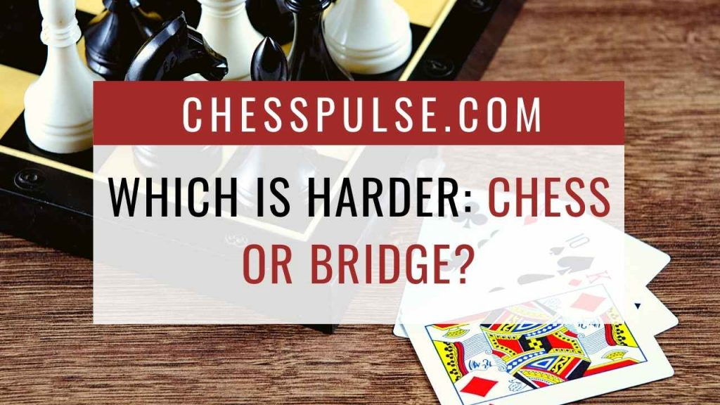 Which is harder: Chess or Bridge? - ChessPulse.com