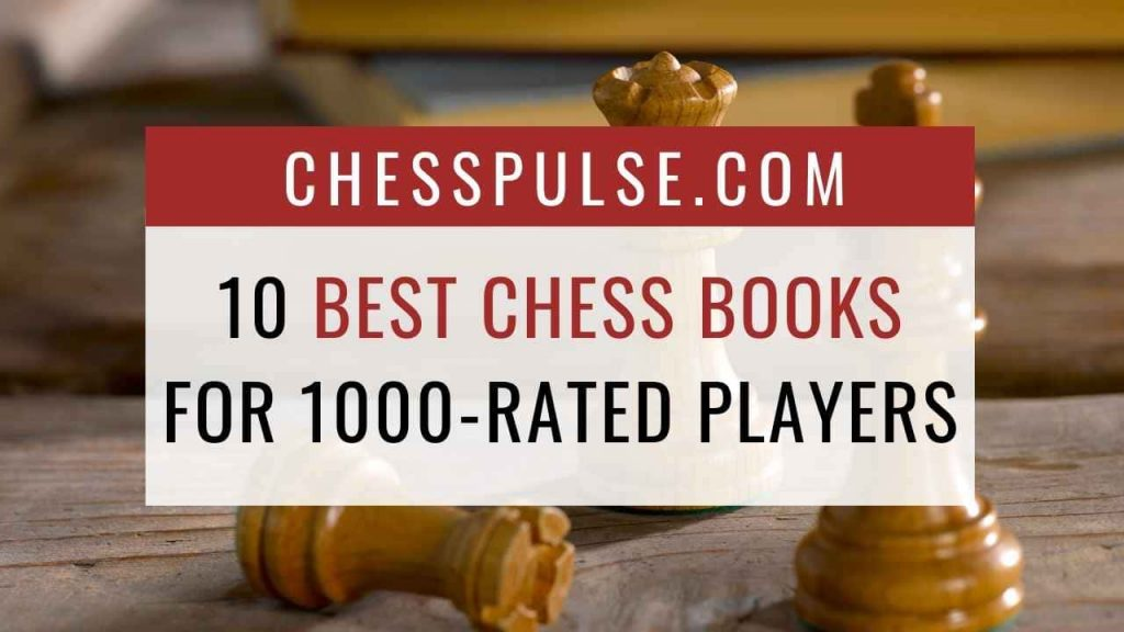 10 Best Books for 1000-rated Players - ChessPulse.com