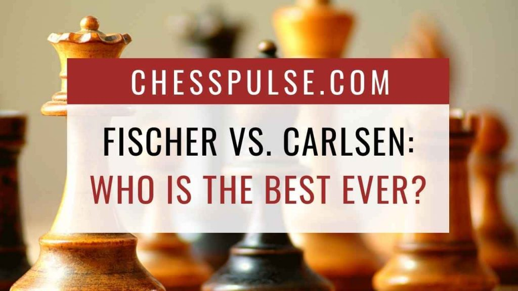 Bobby Fischer vs. Magnus Carlsen: Who is the best chess player ever? - ChessPulse.com