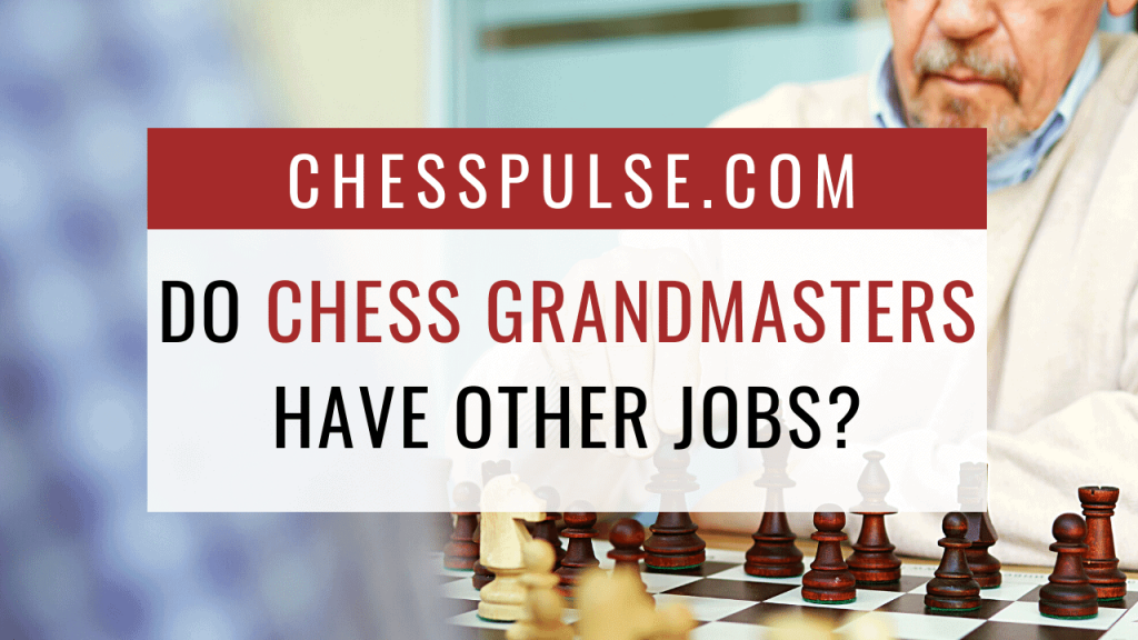 Do chess grandmasters have other jobs? - ChessPulse.com