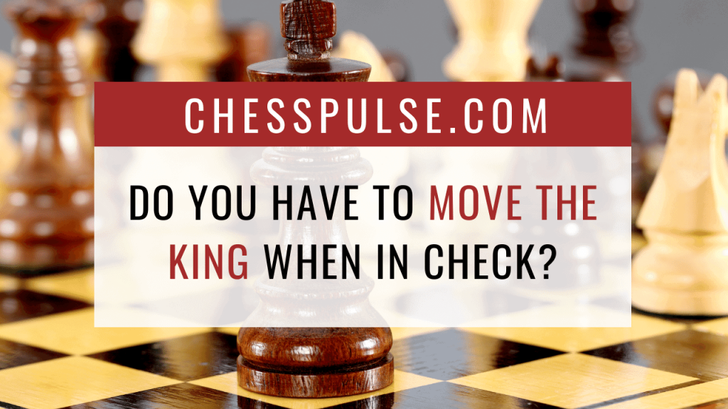 Do you have to move the king when in check? - ChessPulse.com
