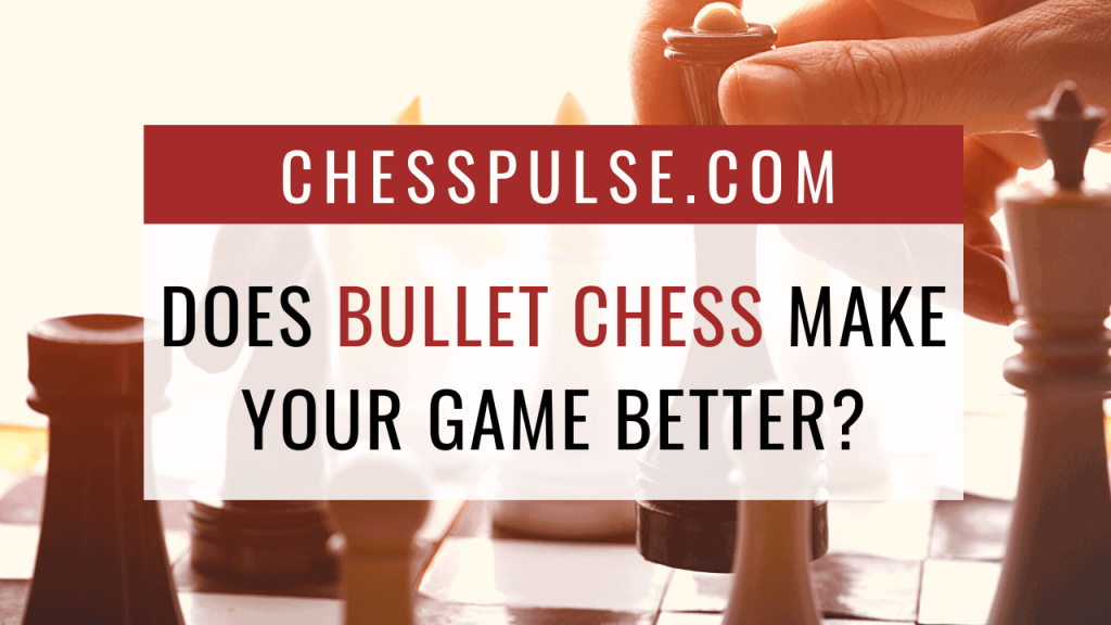 Does bullet chess make your game better? - ChessPulse.com