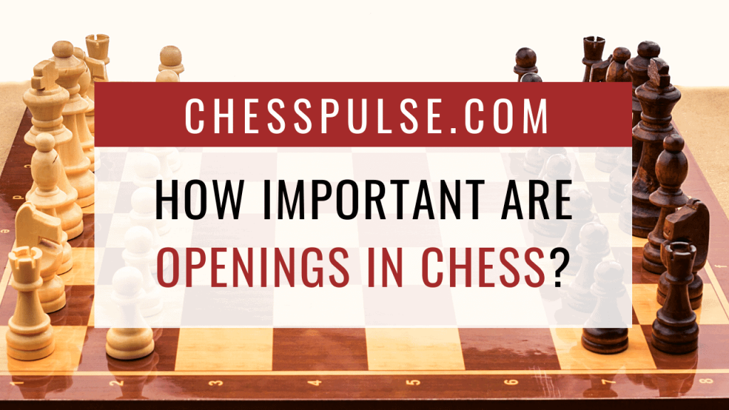 How important are openings in chess? - ChessPulse.com