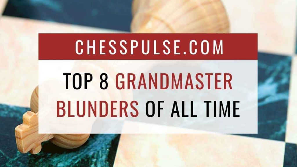 Top 8 grandmaster blunders of all time - ChessPulse.com