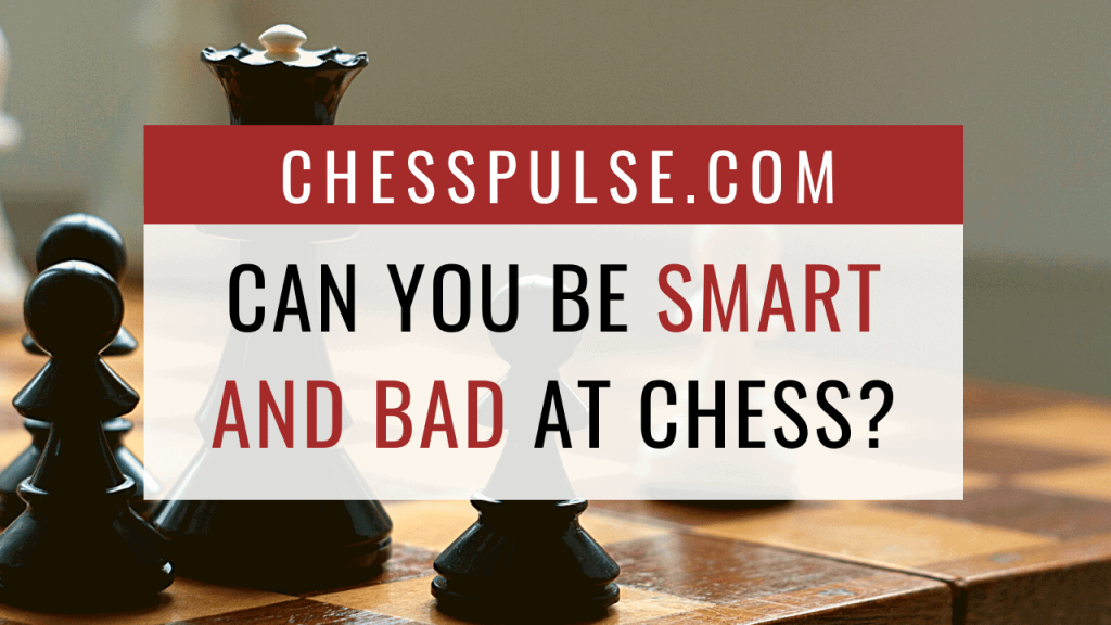 Can you be smart and bad at chess? - ChessPulse.com