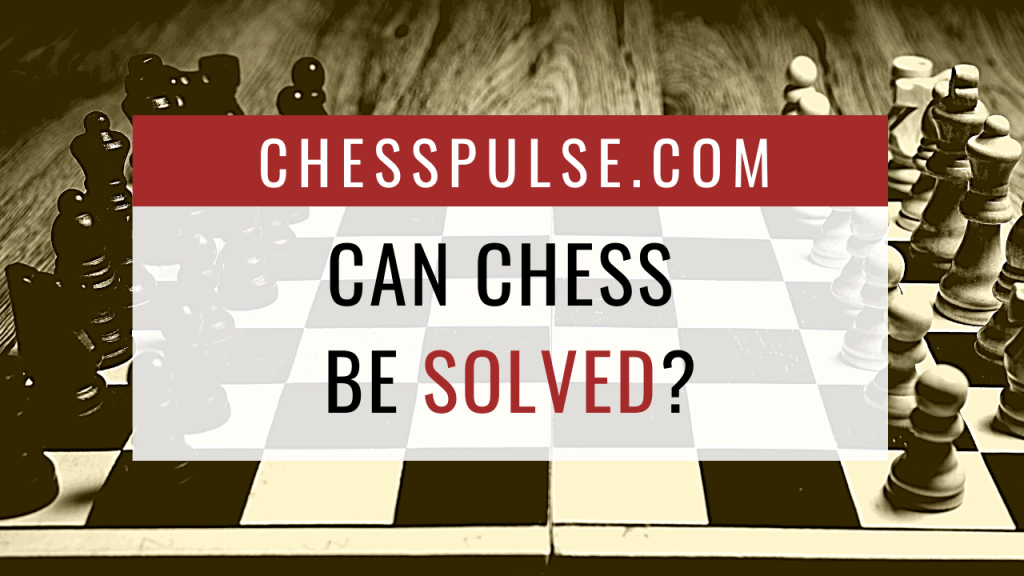 Can chess be solved? - ChessPulse.com
