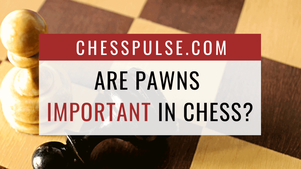Are pawns important in chess? - ChessPulse.com