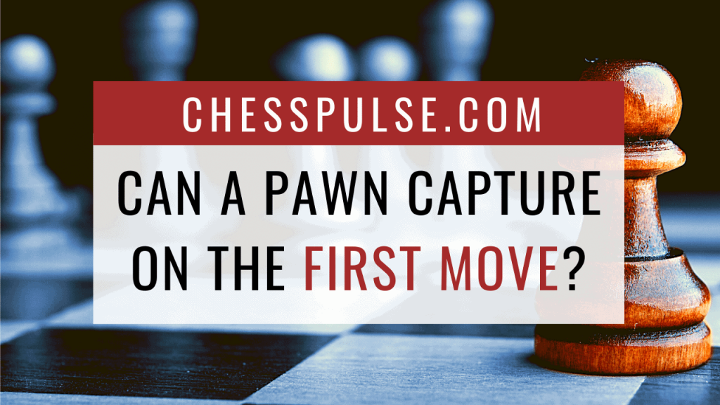 Can a pawn capture on the first move? - ChessPulse.com