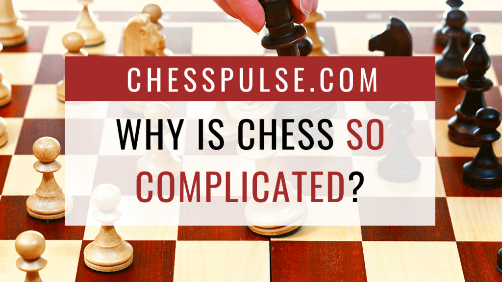 Why is chess so complicated? - ChessPulse.com