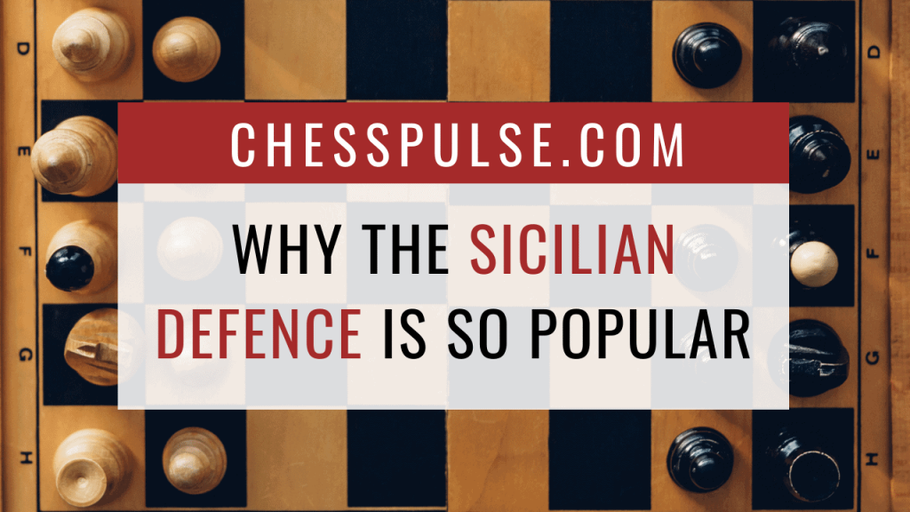 Why the Sicilian Defence is so popular - ChessPulse.com