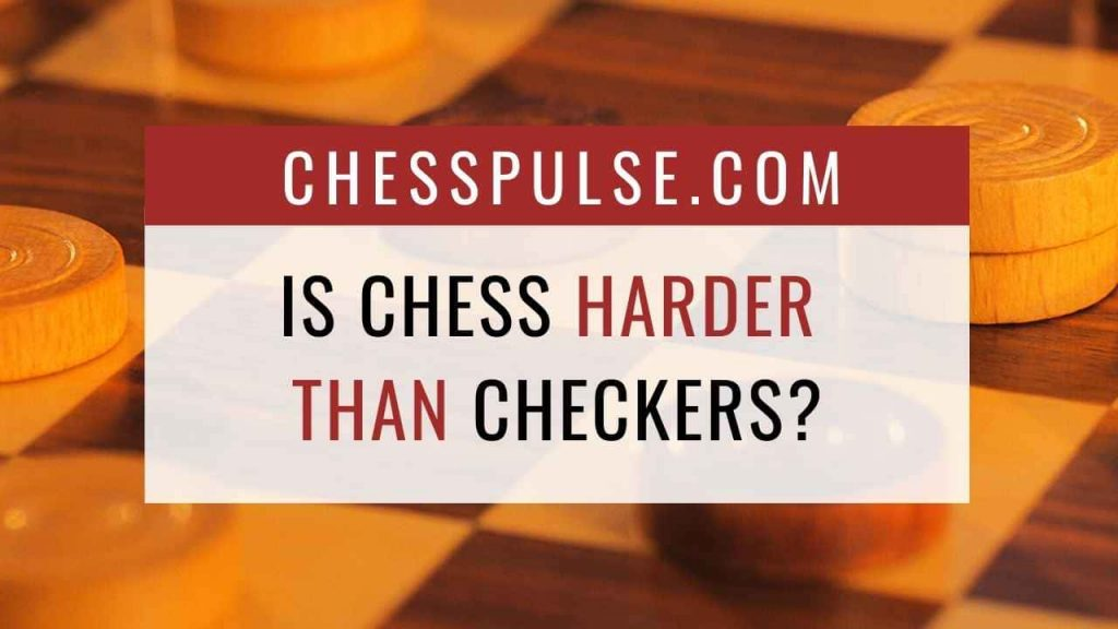 Is chess harder than checkers? - ChessPulse.com